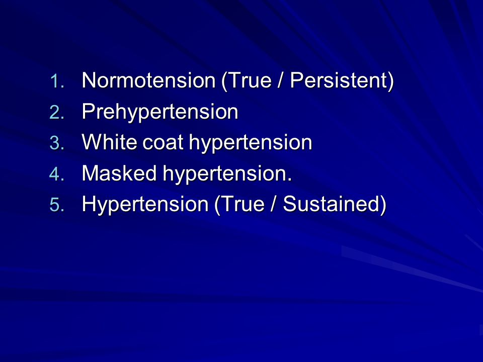 1. Normotension (True / Persistent) 2. Prehypertension 3. White coat hypertension 4. Masked hypertension. 5. Hypertension (True / Sustained)