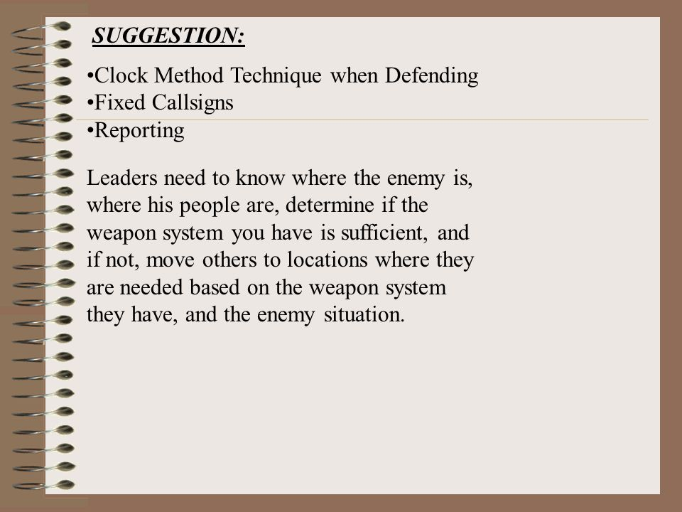 Clock Method Technique when Defending Fixed Callsigns Reporting SUGGESTION: Leaders need to know where the enemy is, where his people are, determine i