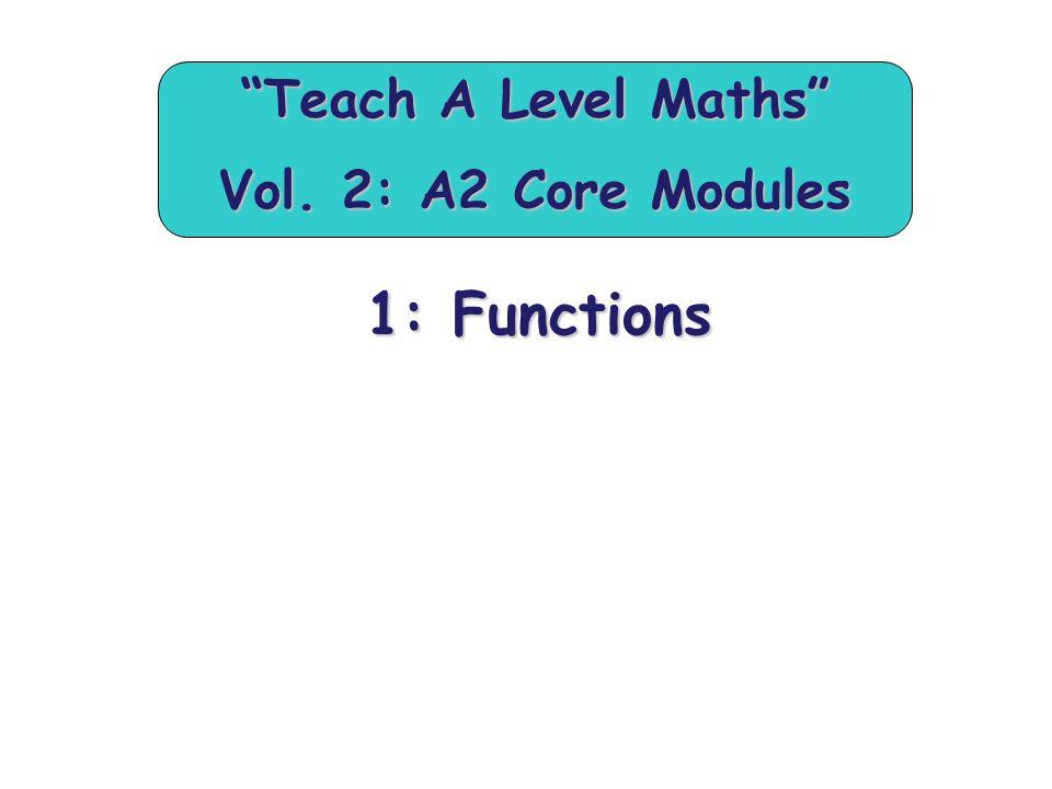 """1: Functions """"Teach A Level Maths"""" Vol. 2: A2 Core Modules"""