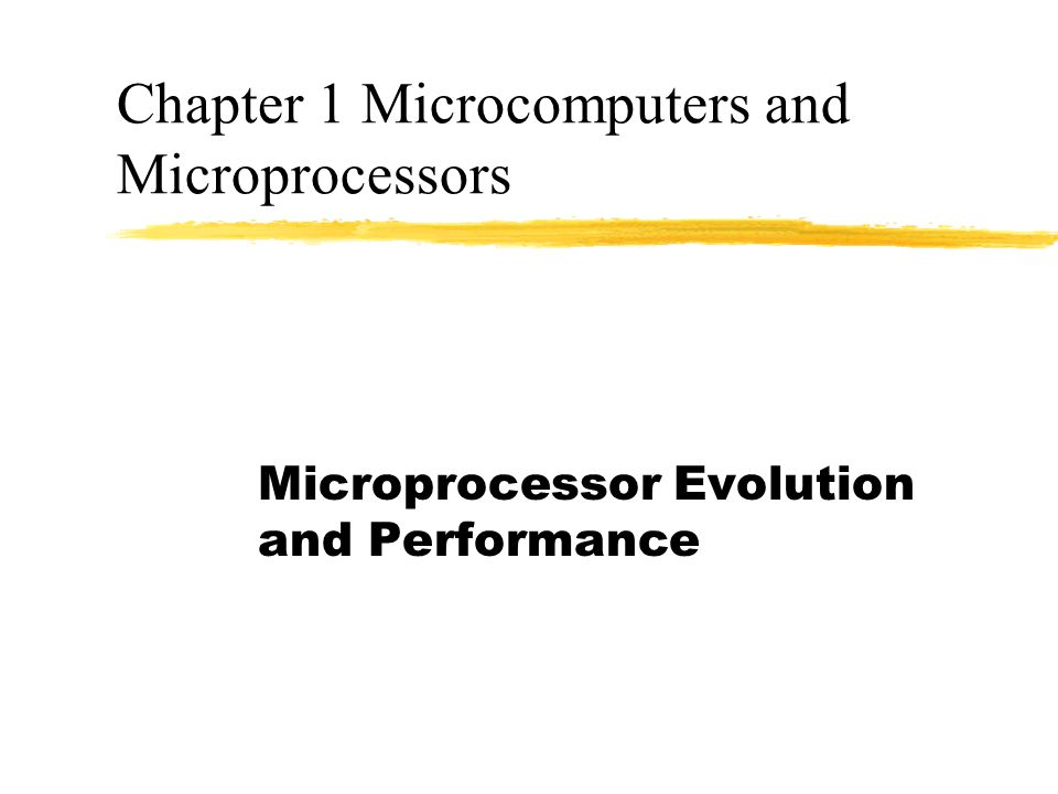 Chapter 1 Microcomputers and Microprocessors Microprocessor Evolution and Performance