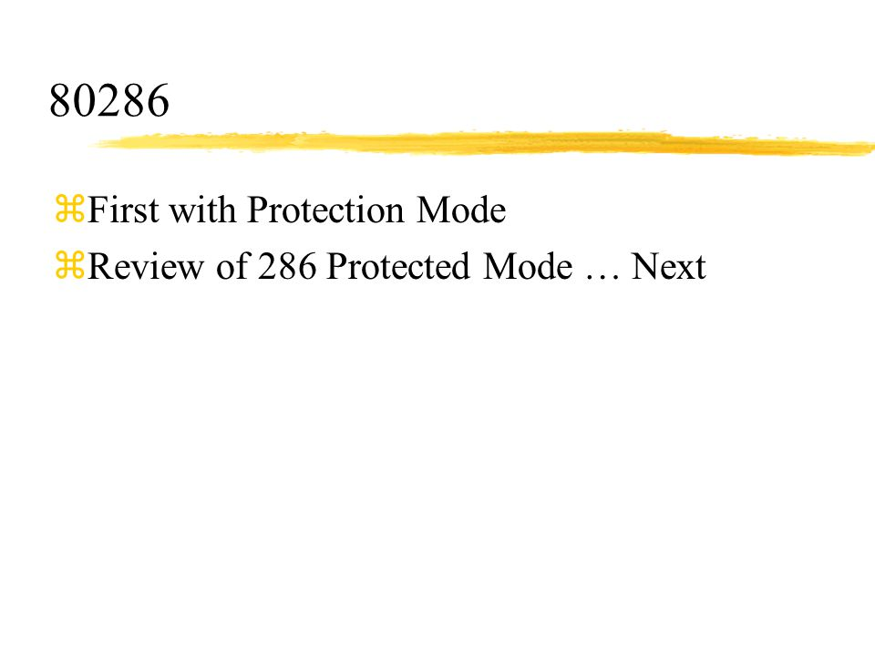 80286 zFirst with Protection Mode zReview of 286 Protected Mode … Next