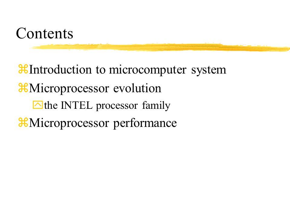 Contents zIntroduction to microcomputer system zMicroprocessor evolution ythe INTEL processor family zMicroprocessor performance