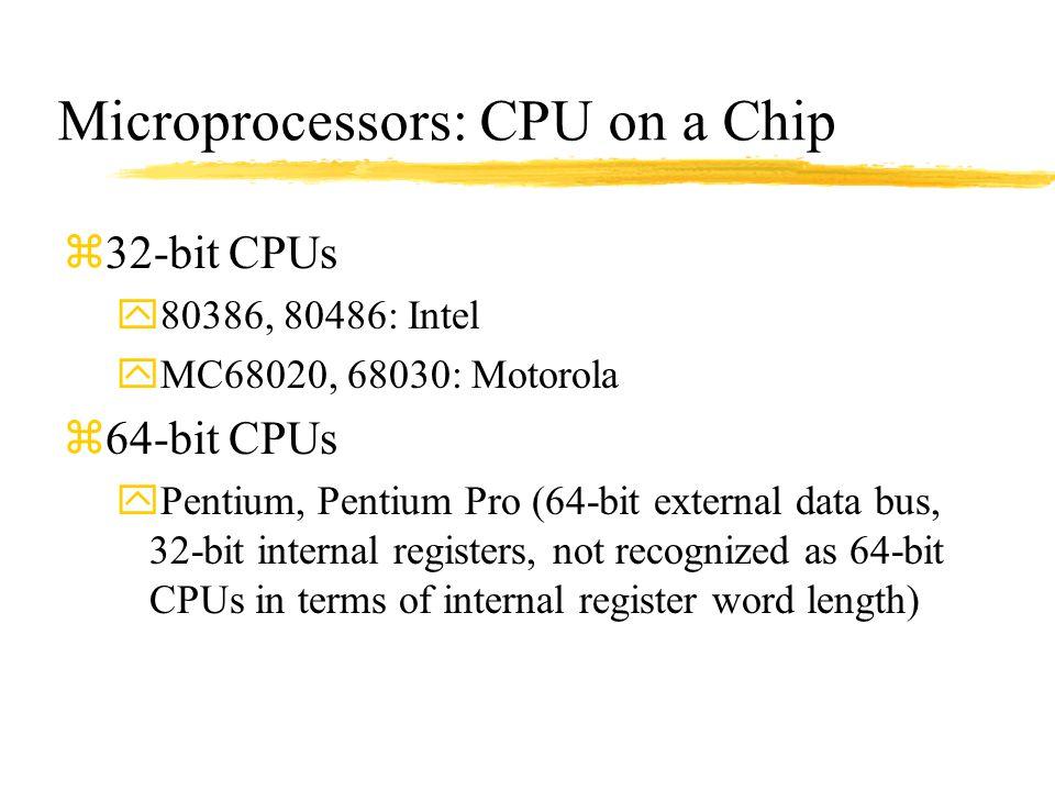 Microprocessors: CPU on a Chip z32-bit CPUs y80386, 80486: Intel yMC68020, 68030: Motorola z64-bit CPUs yPentium, Pentium Pro (64-bit external data bu