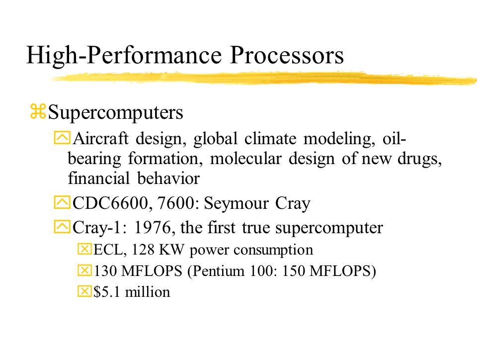 High-Performance Processors zSupercomputers yAircraft design, global climate modeling, oil- bearing formation, molecular design of new drugs, financia