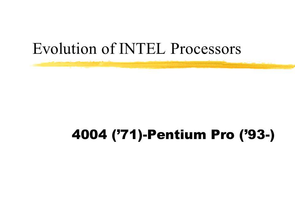 Evolution of INTEL Processors 4004 ('71)-Pentium Pro ('93-)