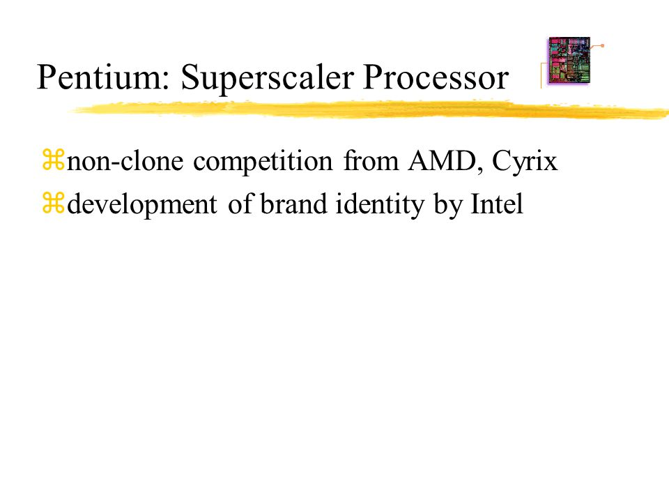 Pentium: Superscaler Processor znon-clone competition from AMD, Cyrix zdevelopment of brand identity by Intel