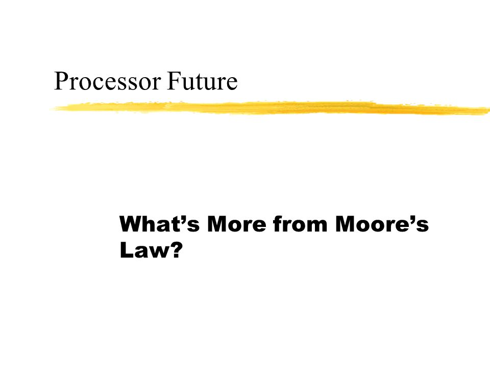 Processor Future What's More from Moore's Law?