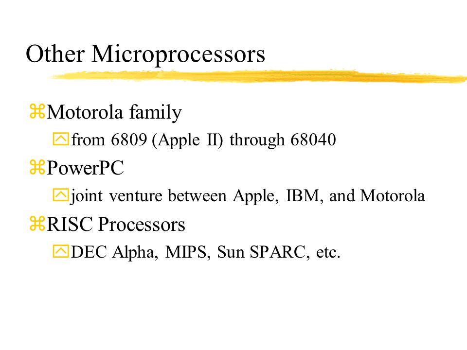 Other Microprocessors zMotorola family yfrom 6809 (Apple II) through 68040 zPowerPC yjoint venture between Apple, IBM, and Motorola zRISC Processors y