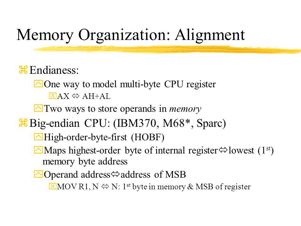 Memory Organization: Alignment zEndianess: yOne way to model multi-byte CPU register xAX  AH+AL yTwo ways to store operands in memory zBig-endian CPU