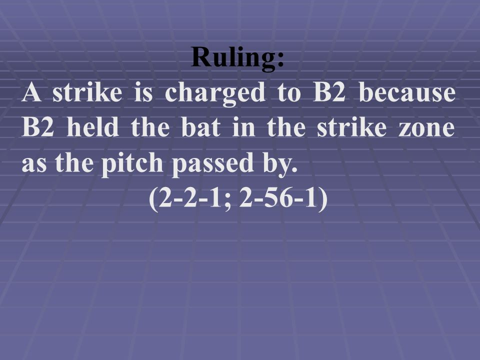 Ruling: A strike is charged to B2 because B2 held the bat in the strike zone as the pitch passed by.