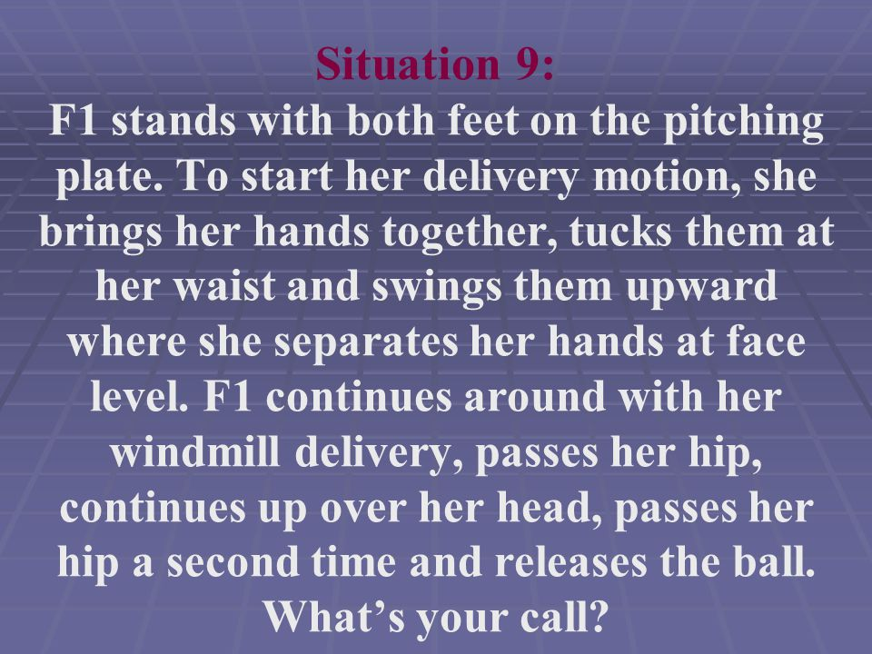 Situation 9: F1 stands with both feet on the pitching plate.