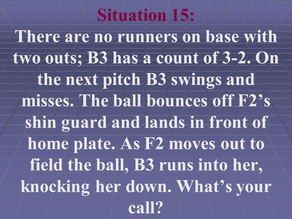 Situation 15: There are no runners on base with two outs; B3 has a count of 3-2.