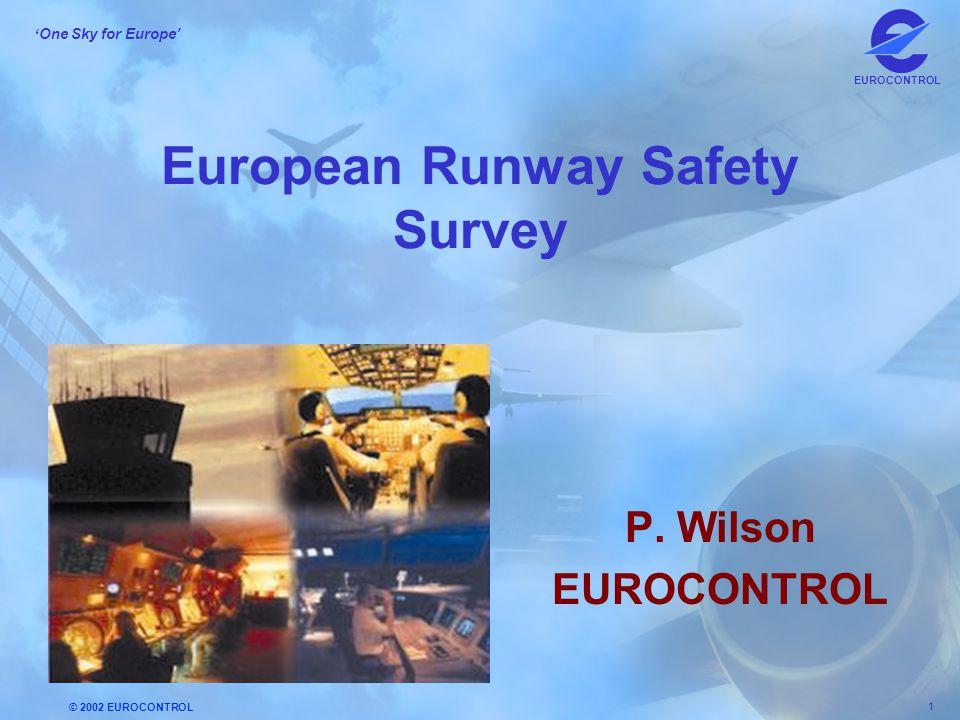 © 2002 EUROCONTROL 1 ' One Sky for Europe' EUROCONTROL European Runway Safety Survey P. Wilson EUROCONTROL