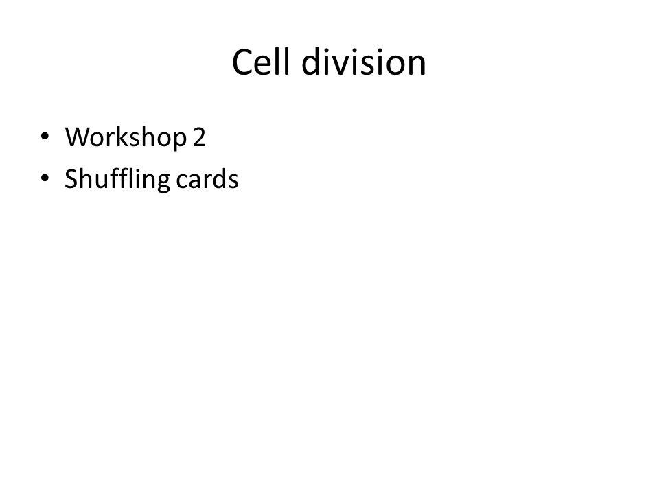Cell division Workshop 2 Shuffling cards