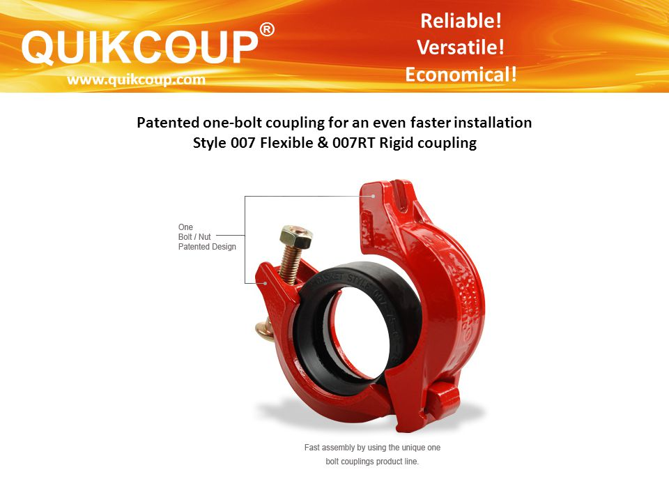 QUIKCOUP ® Reliable! Versatile! Economical! Patented one-bolt coupling for an even faster installation Style 007 Flexible & 007RT Rigid coupling www.q