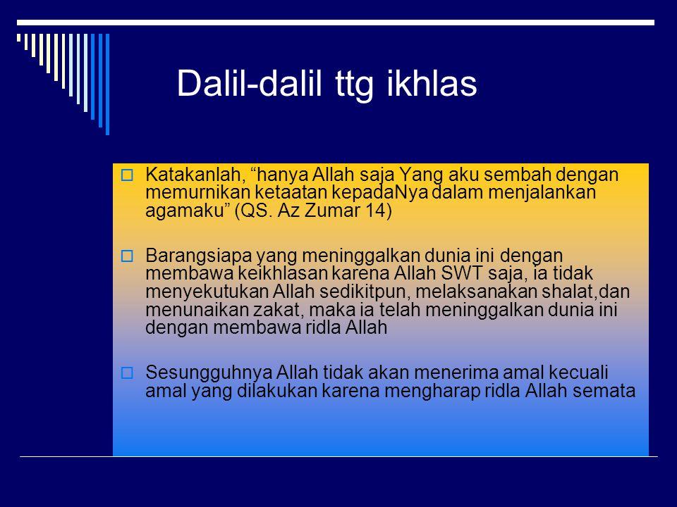 """Dalil-dalil ttg ikhlas  Katakanlah, """"hanya Allah saja Yang aku sembah dengan memurnikan ketaatan kepadaNya dalam menjalankan agamaku"""" (QS. Az Zumar 1"""