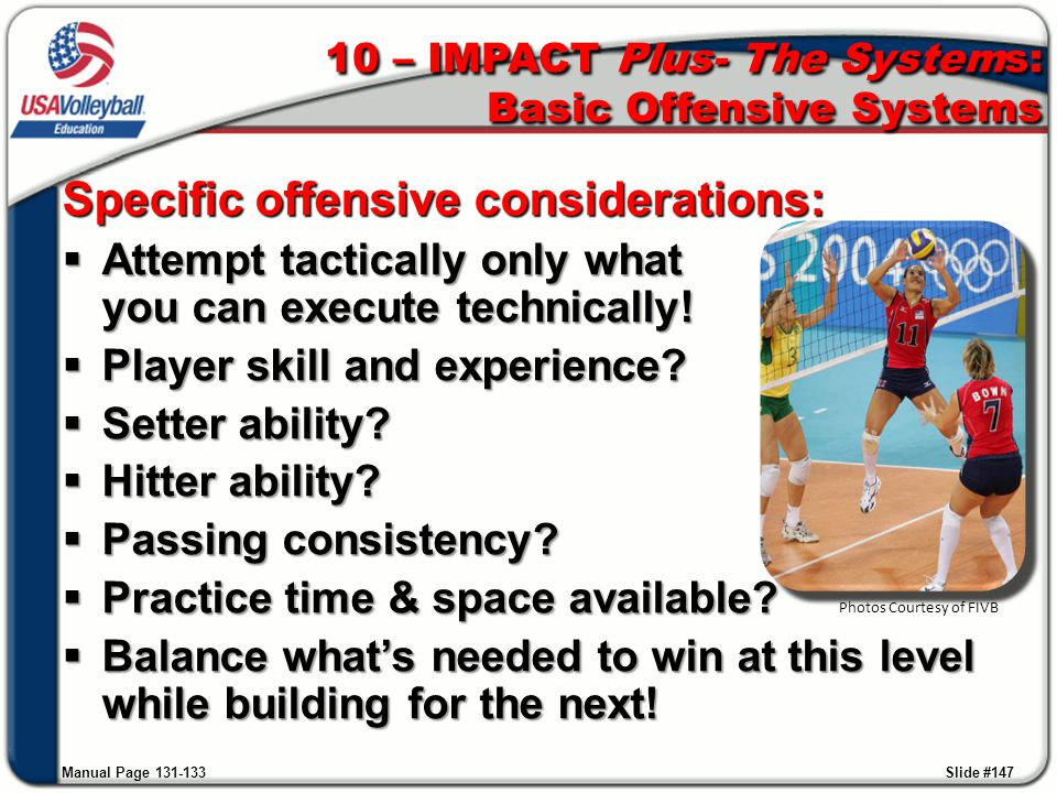 Specific offensive considerations:  Attempt tactically only what you can execute technically!  Player skill and experience?  Setter ability?  Hitt
