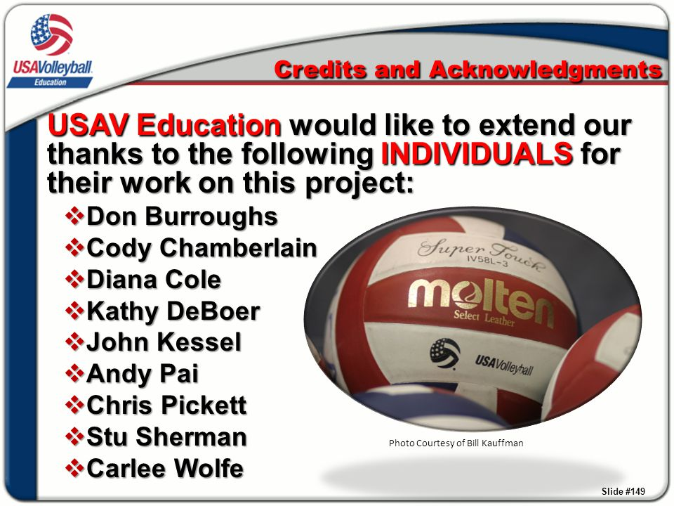 Credits and Acknowledgments USAV Education would like to extend our thanks to the following INDIVIDUALS for their work on this project:  Don Burrough