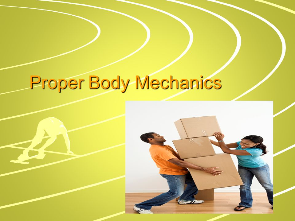 Body Mechanics The use of one's body to produce motion that is safe, energy conserving, and anatomically and physiologically efficient and that leads to the maintenance of a person s body balance and control