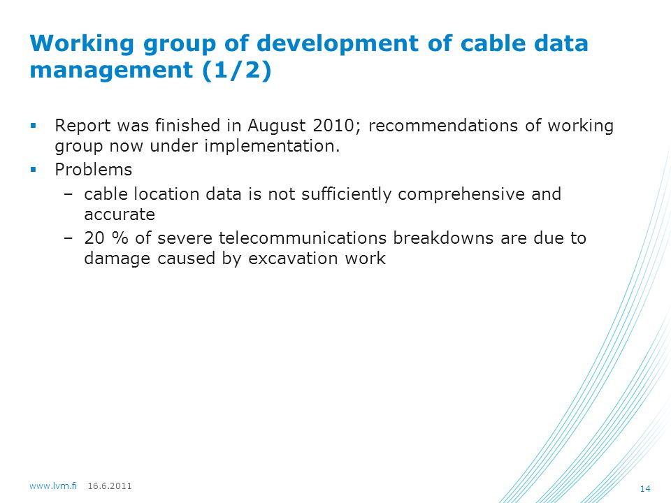 16.6.2011www.lvm.fi 14 Working group of development of cable data management (1/2)  Report was finished in August 2010; recommendations of working group now under implementation.