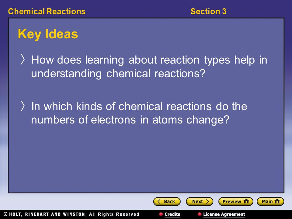 Section 3Chemical Reactions Key Ideas 〉 How does learning about reaction types help in understanding chemical reactions.