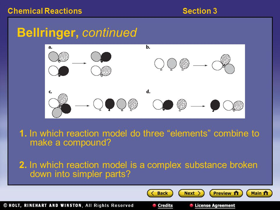 Section 3Chemical Reactions Bellringer There are thousands of ways that more than one hundred elements can combine with each other to form different substances.