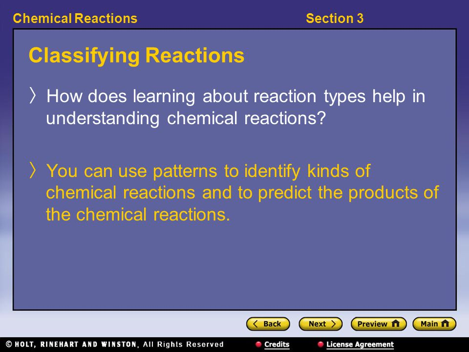 Section 3Chemical Reactions Classifying Reactions 〉 How does learning about reaction types help in understanding chemical reactions.