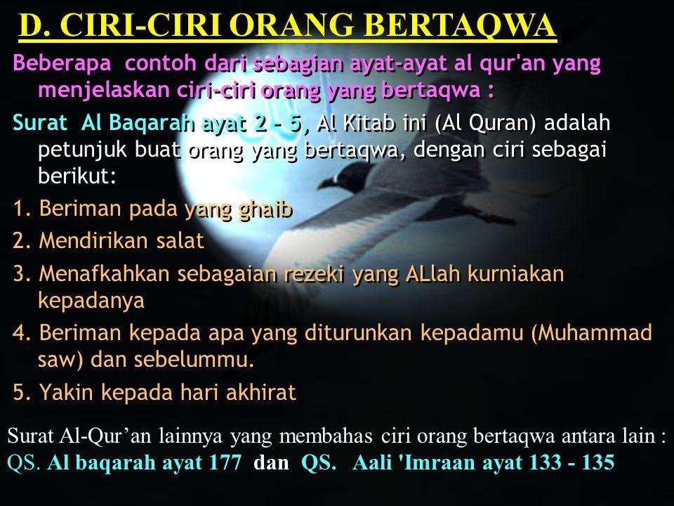 Beberapa contoh dari sebagian ayat-ayat al qur'an yang menjelaskan ciri-ciri orang yang bertaqwa : Surat Al Baqarah ayat 2 – 5, Al Kitab ini (Al Quran