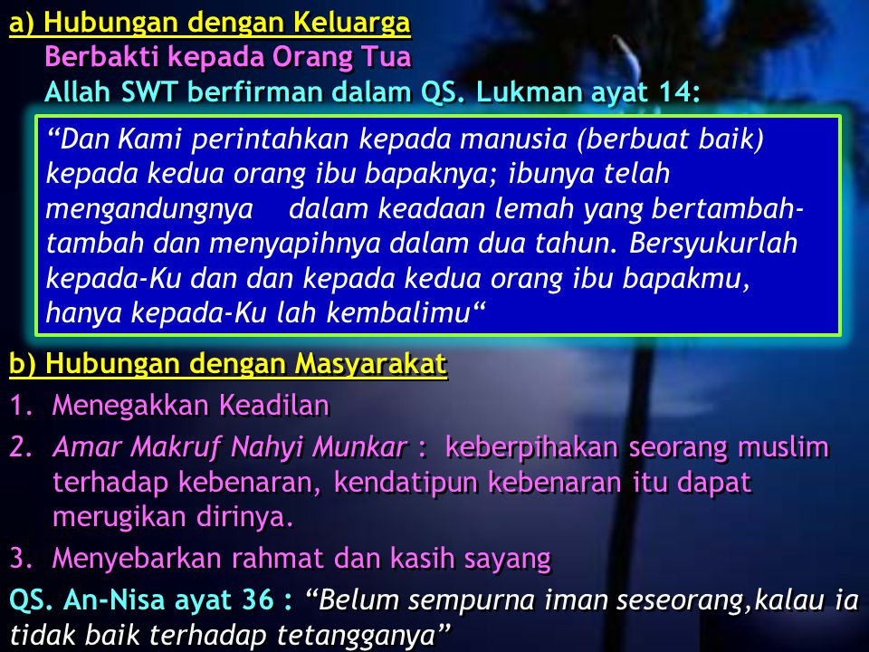 a) Hubungan dengan Keluarga Berbakti kepada Orang Tua Allah SWT berfirman dalam QS. Lukman ayat 14: b) Hubungan dengan Masyarakat 1.Menegakkan Keadila
