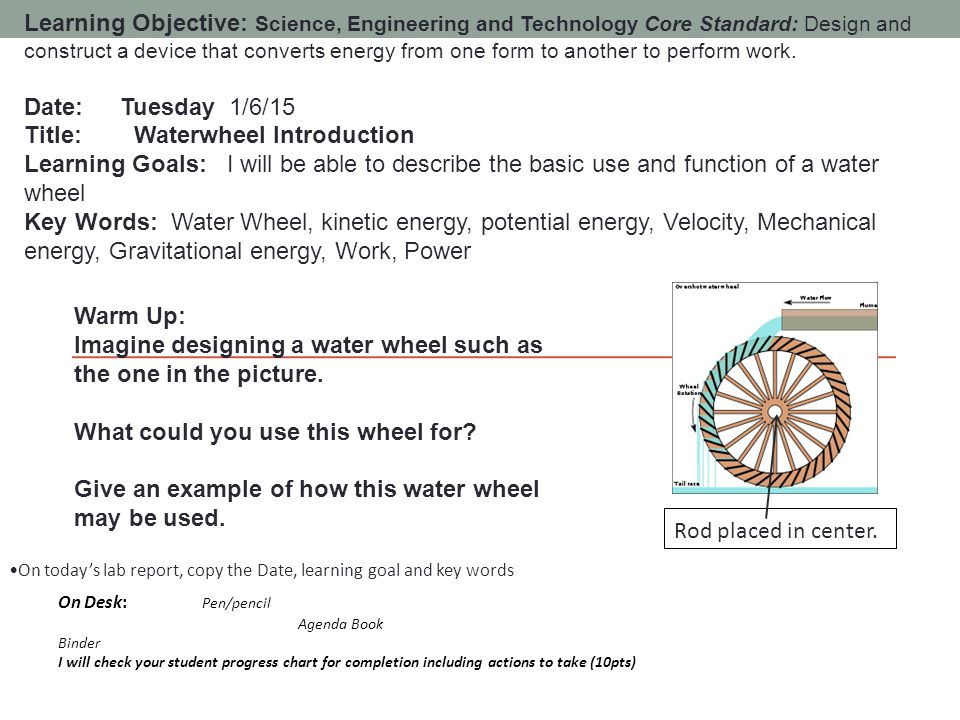 Learning Objective: Science, Engineering and Technology Core Standard: Design and construct a device that converts energy from one form to another to perform work.