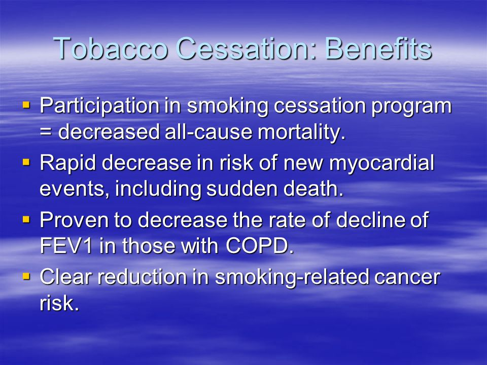 Tobacco Cessation: Benefits  Participation in smoking cessation program = decreased all-cause mortality.