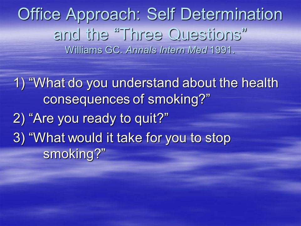 Office Approach: Self Determination and the Three Questions Williams GC.
