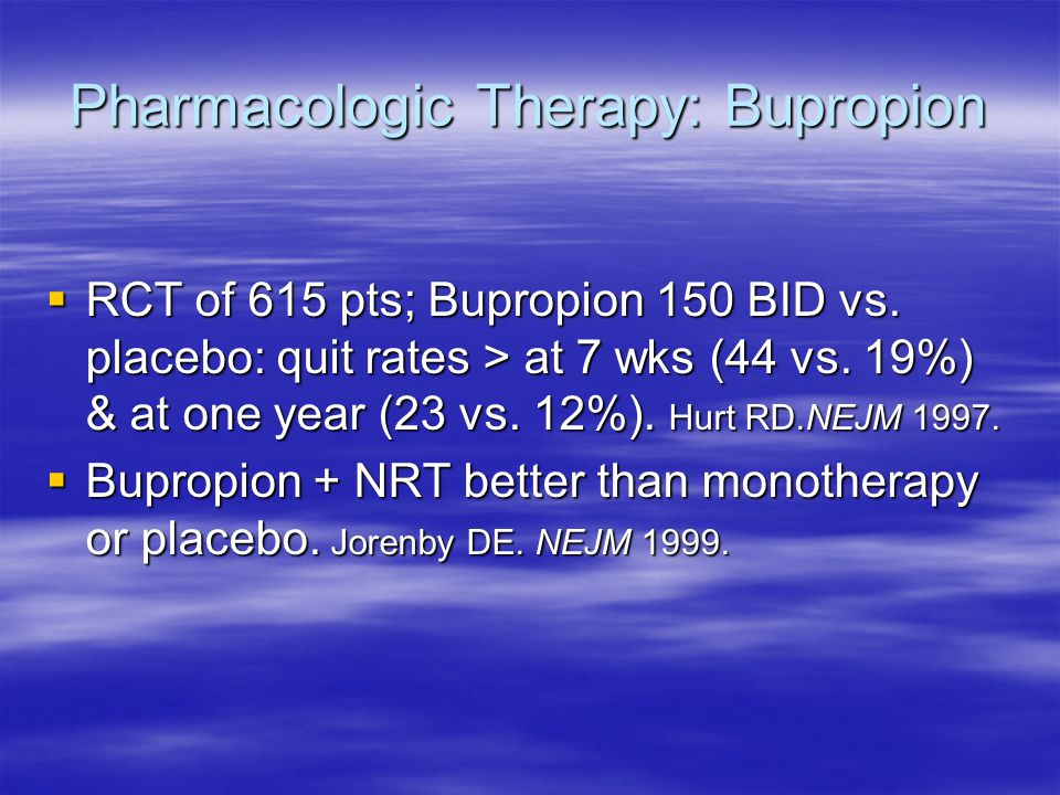 Pharmacologic Therapy: Bupropion  RCT of 615 pts; Bupropion 150 BID vs.