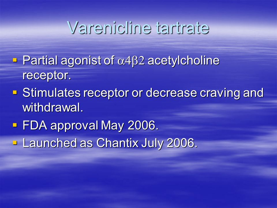 Varenicline tartrate  Partial agonist of  acetylcholine receptor.