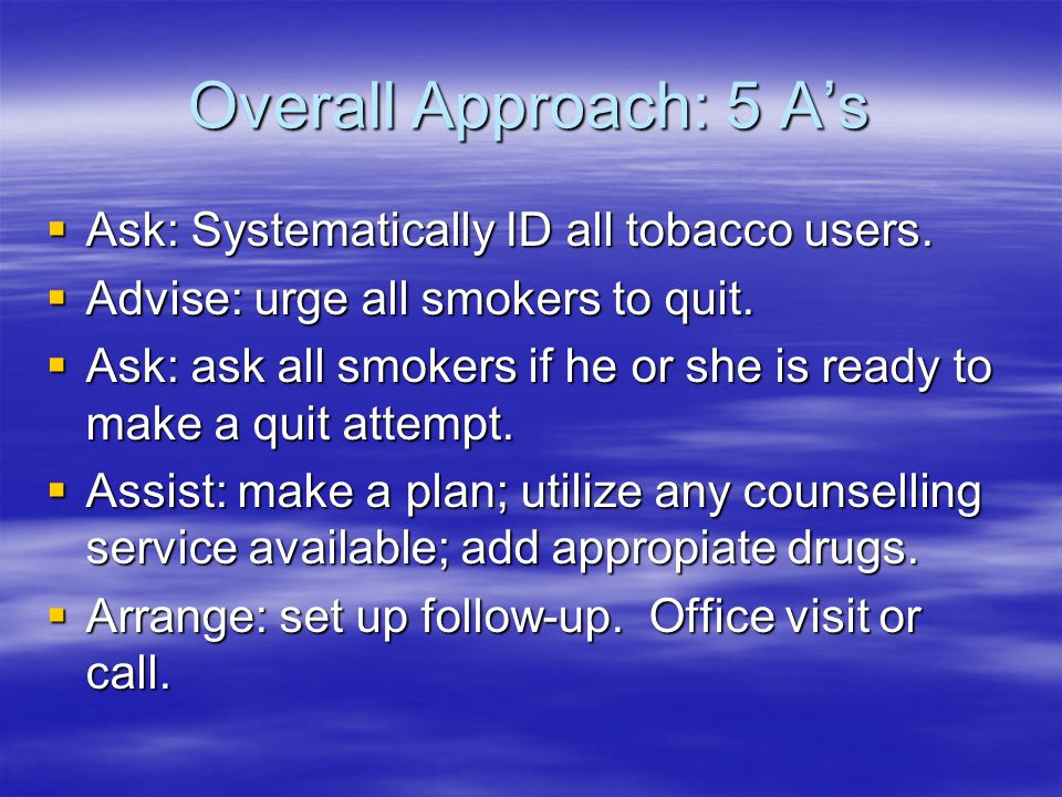 Overall Approach: 5 A's  Ask: Systematically ID all tobacco users.