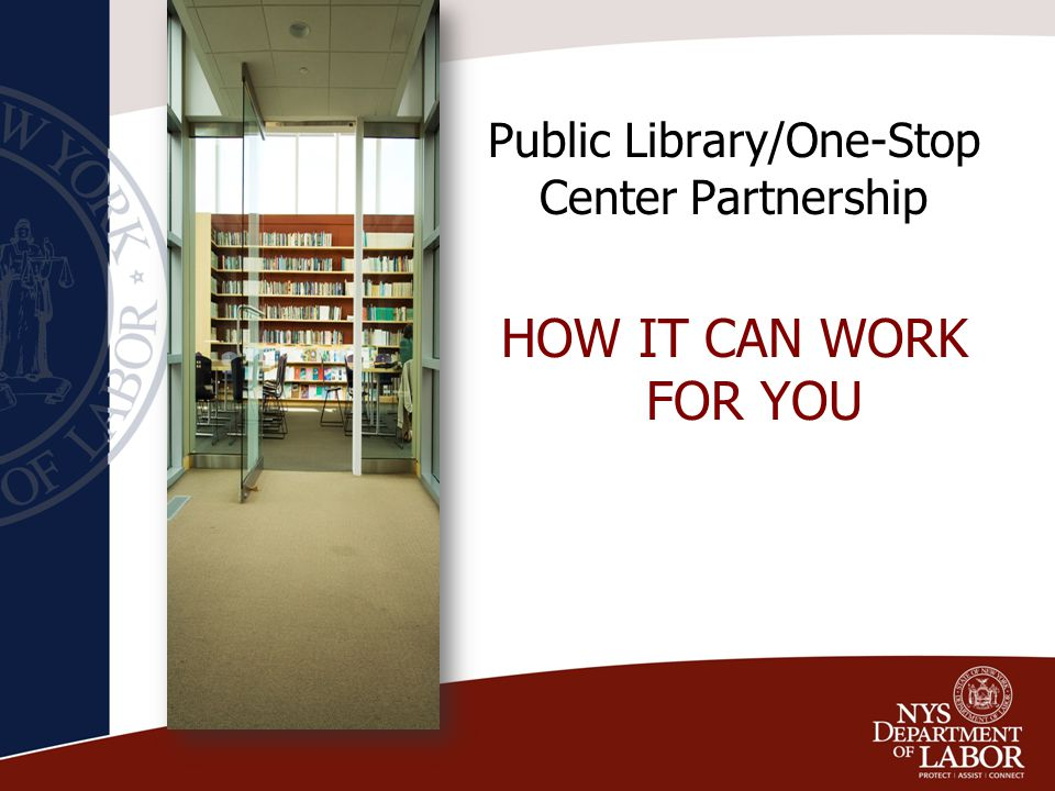 Public Library/One-Stop Center Partnership HOW IT CAN WORK FOR YOU