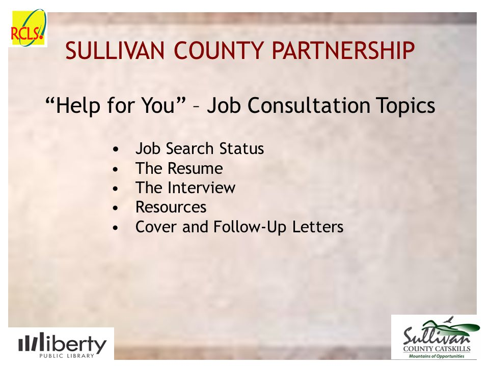 "SULLIVAN COUNTY SLIDE PLACE HOLDER SULLIVAN COUNTY PARTNERSHIP Job Search Status The Resume The Interview Resources Cover and Follow-Up Letters ""Help"
