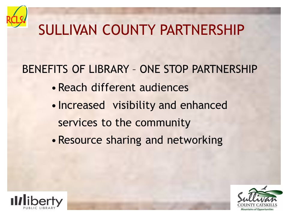 SULLIVAN COUNTY SLIDE PLACE HOLDER SULLIVAN COUNTY PARTNERSHIP BENEFITS OF LIBRARY – ONE STOP PARTNERSHIP Reach different audiences Increased visibili