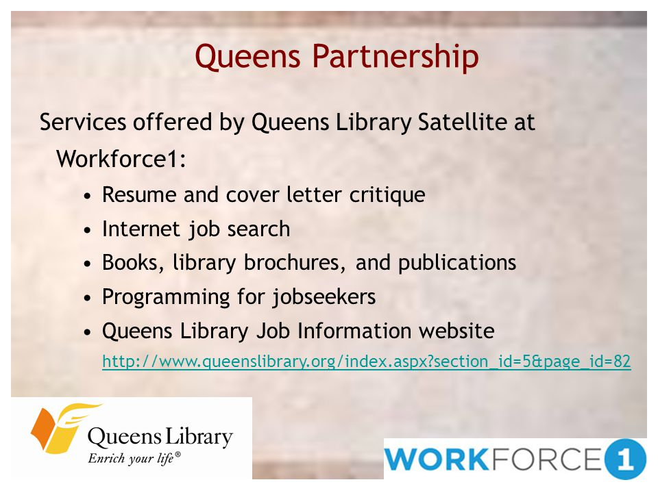 Services offered by Queens Library Satellite at Workforce1: Resume and cover letter critique Internet job search Books, library brochures, and publica