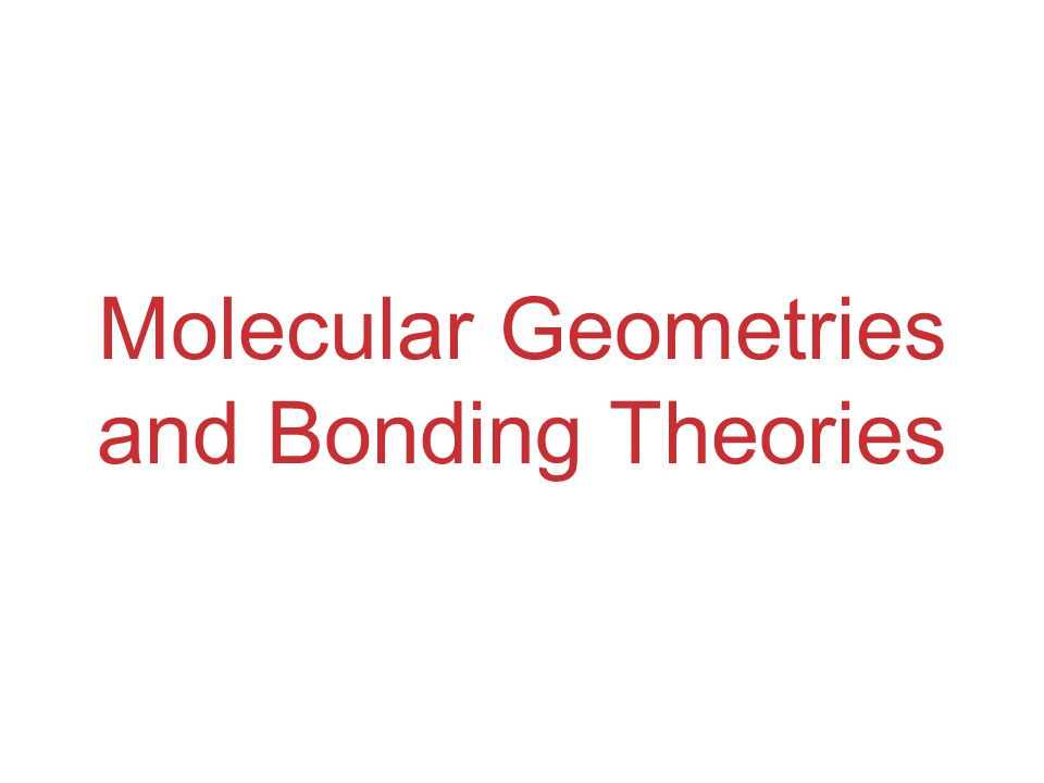 Molecular Geometries and Bonding Theories
