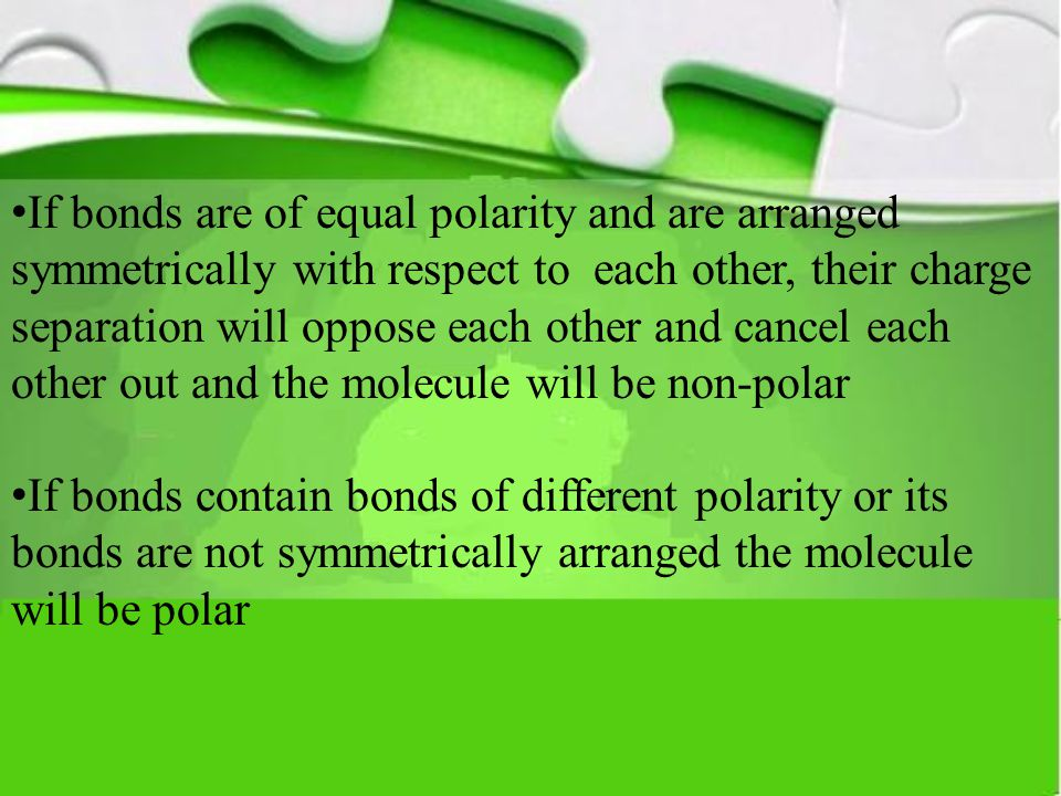 If bonds are of equal polarity and are arranged symmetrically with respect to each other, their charge separation will oppose each other and cancel ea