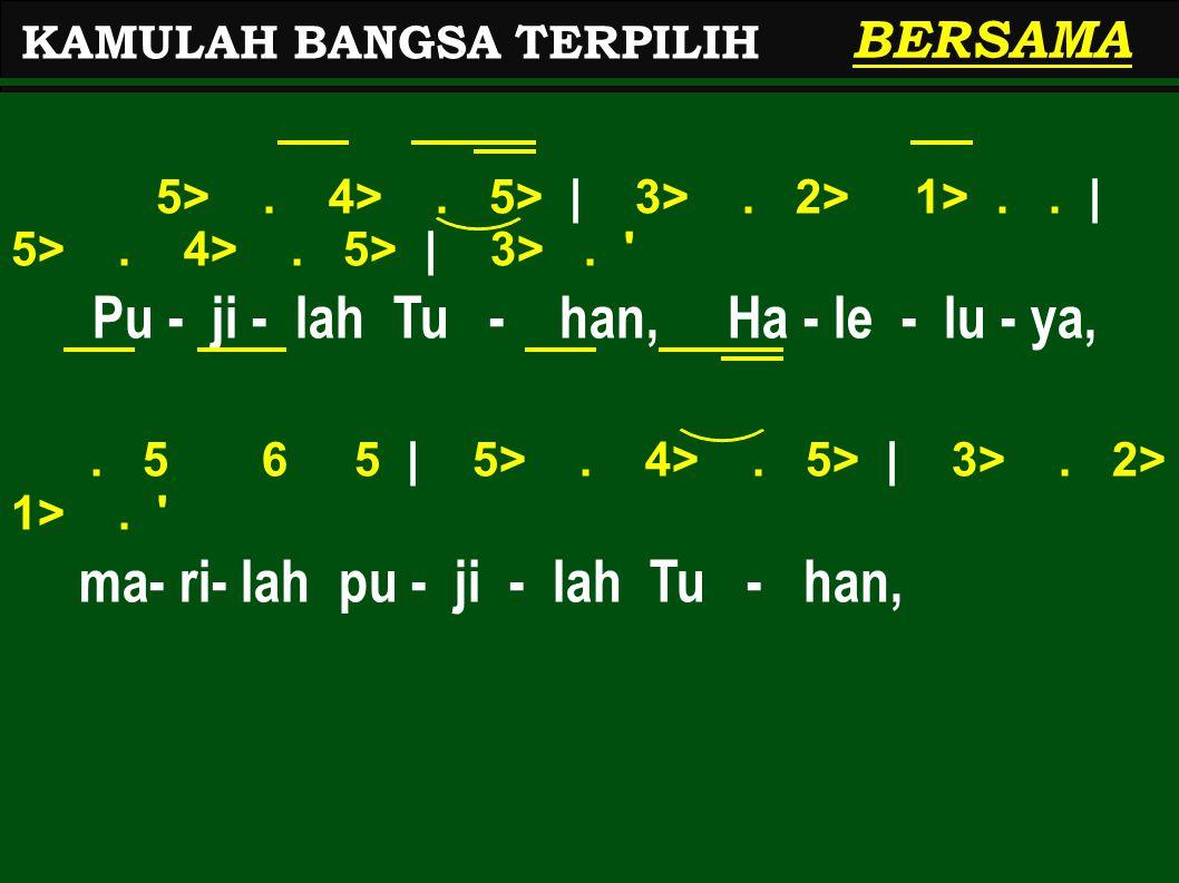 5>. 4>. 5> | 3>. 2> 1>.. | 5>. 4>. 5> | 3>. ' Pu - ji - lah Tu - han, Ha - le - lu - ya,. 5 6 5 | 5>. 4>. 5> | 3>. 2> 1>. ' ma- ri- lah pu - ji - lah