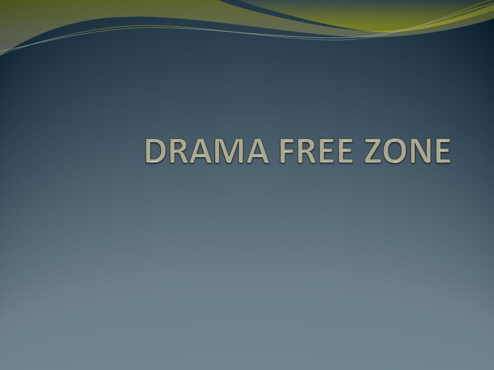 DRAMA FREE ZONE How is drama defined.