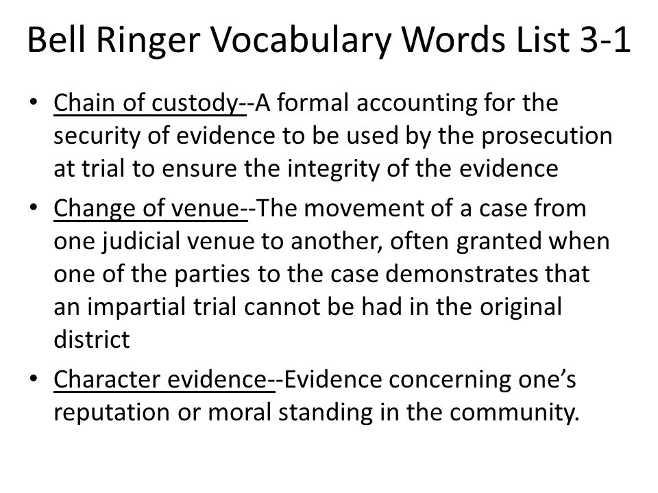 Bell Ringer Vocabulary Words List 3-1 Chain of custody--A formal accounting for the security of evidence to be used by the prosecution at trial to ens
