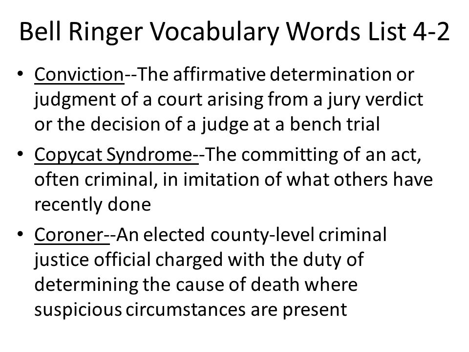 Bell Ringer Vocabulary Words List 4-2 Conviction--The affirmative determination or judgment of a court arising from a jury verdict or the decision of