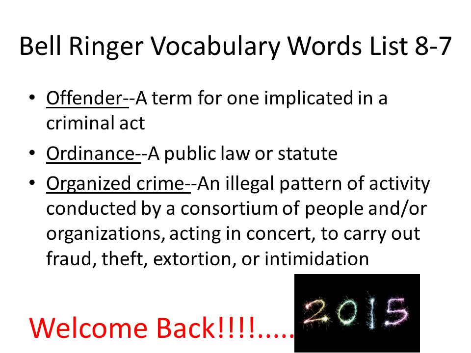Bell Ringer Vocabulary Words List 8-7 Offender--A term for one implicated in a criminal act Ordinance--A public law or statute Organized crime--An ill