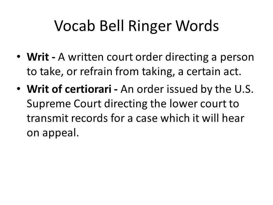 Vocab Bell Ringer Words Writ - A written court order directing a person to take, or refrain from taking, a certain act. Writ of certiorari - An order