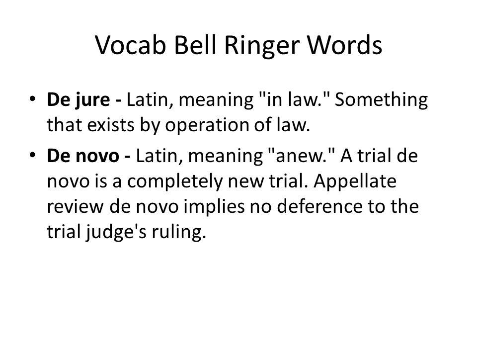 Vocab Bell Ringer Words De jure - Latin, meaning