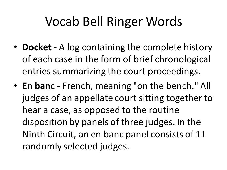 Vocab Bell Ringer Words Docket - A log containing the complete history of each case in the form of brief chronological entries summarizing the court p