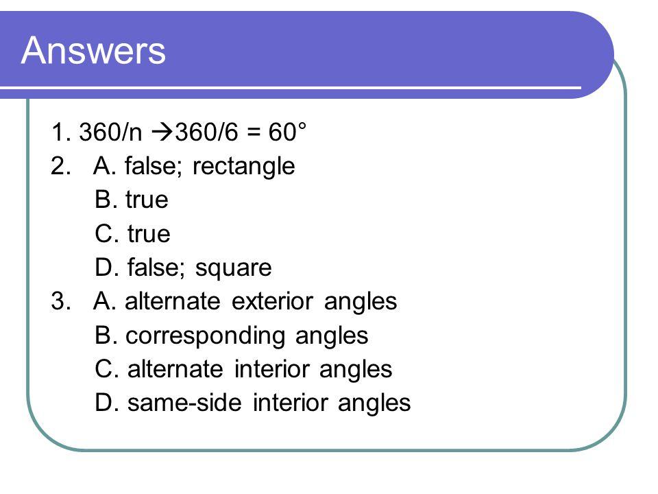 Answers 1. 360/n  360/6 = 60° 2. A. false; rectangle B.